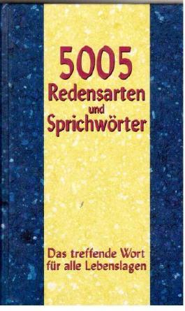 5005 Redensarten und Sprichwörter Das treffende Wort für alle Lebenslagen