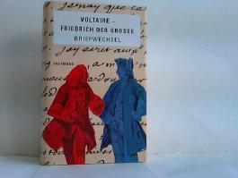 Aus dem Briefwechsel Voltaire - Friedrich der Große