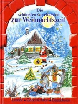 Die schönsten Geschichten zur Weihnachtszeit, Lieder mit Noten, Geschichten, Basteleien, Illustriert,