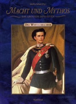 Macht und Mythos - Die Großen Dynastien - Die Wittelsbacher
