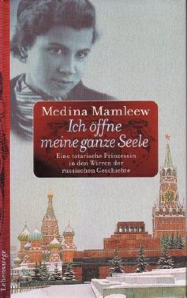 Ich öffne meine ganze Seele : eine tatarische Prinzessin in den Wirren der russischen Geschichte