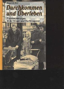 Dörr Durchkommen und Überleben Frauenerfahrungen in der Kriegs- und Nachkriegszeit, Bechtermünz, 586 Seiten