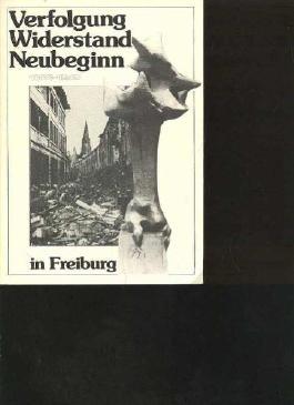 Büttner Verfolgung Widerstand Neubeginn in Freiburg 1933-1945, 224 Seiten, bebildert