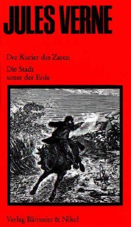 Der Kurier des Zaren / Die Stadt unter der Erde. (2 Romane in einem Band)