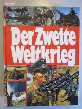 Der Zweite Weltkrieg. Texte, Bilder, Karten, Dokumente, Chronik.