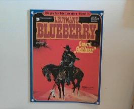 """Die großen Edel-Western, Band 15: Leutnant Blueberry - General """"Gelbhaar"""""""