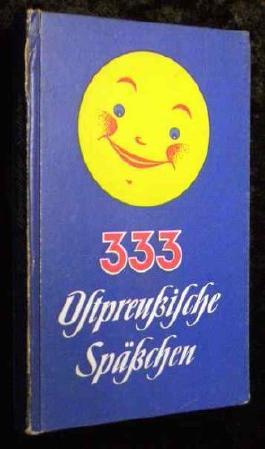 333 ostpreußische Späßchen : Köstliche Anekdoten und lustige Geschichten.
