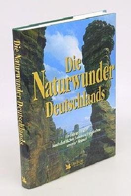 Die Naturwunder Deutschlands. Ein Führer zu den landschaftlichen Sehenswürdigkeiten unserer Heimat.