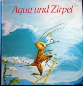 Aqua und Zirpel . Ein modernes Märchen.