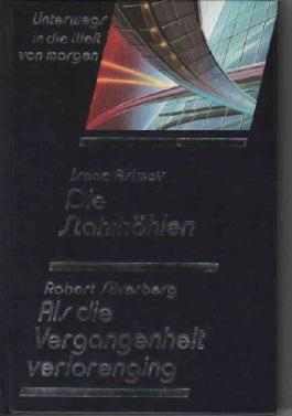 Die Stahlhöhlen - Als die Vergangenheit verlorenging (Science Fiction Doppelband