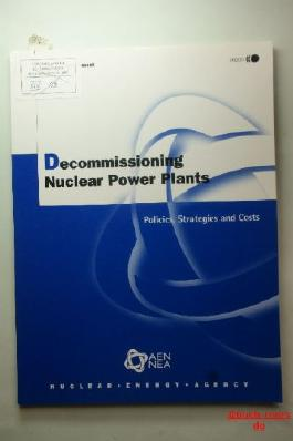 Decommissioning Nuclear Power Plants. Policies, Strategies and Costs.