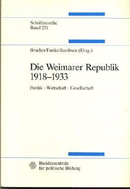 Die Weimarer Republik 1918-1933 - Politik, Wirtschaft, Gesellschaft - Schriftenreihe Band 251