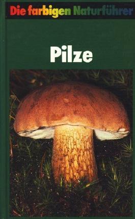 Pilze. Die farbigen Naturführer