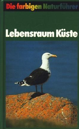 Lebensraum Küste : Pflanzen u. Tiere europ. Küsten (Ostsee, Nordsee, Atlantik, Mittelmeer). Fechter ; Grau ; Reichholf, Die farbigen Naturführer