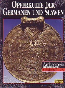 Archäologie in Deutschland. Sonderheft 1999. Opferkulte der Germanen und Slawen.