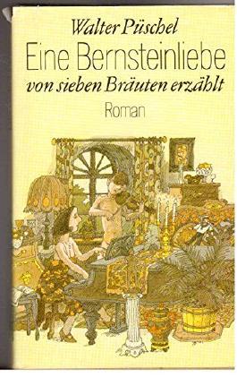 Eine Bernsteinliebe von sieben Bräuten erzählt