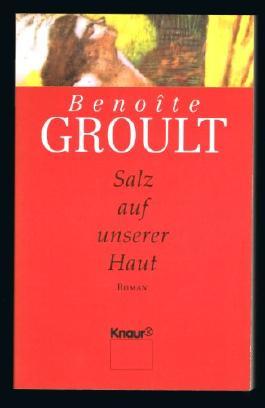 Benoîte GROULT. Salz auf unserer Haut. Roman