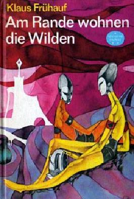 Am Rande wohnen die Wilden..Wissenschaftlich-phantastischer Roman