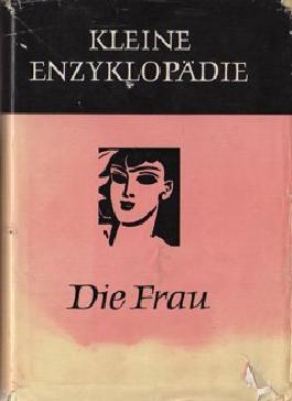 Kleine Enzyklopädie die Frau
