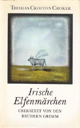 Irische Elfenmärchen. Übersetzt von den Brüdern Grimm.