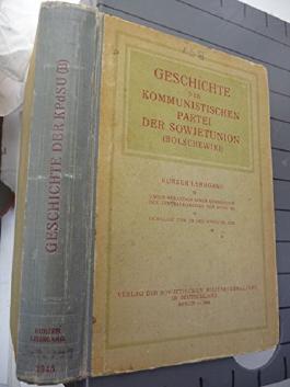 Geschichte Der Kommunistischen Partei Der Sowjetunion (Bolschewiki). Unter Redaktion Einer Kommission Des Zentralkomitees Der Kpdsu (B). Gebilligt Vom Zk Der Kpdsu (B), 1938