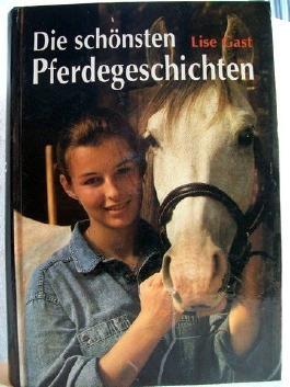 Die schönsten Pferdegeschichten Lise Gast