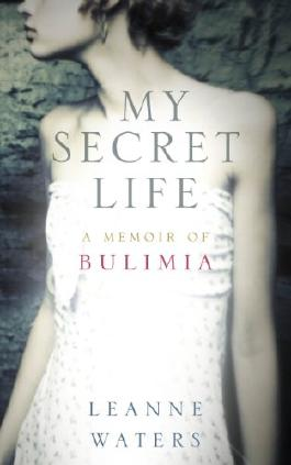 My Secret Life: A Memoir of Bulimia