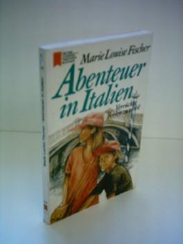 Marie Louise Fischer: Abenteuer in Italien - Verrückte Ferien zu zweit