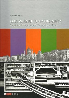 Das Wiener U-Bahn-Netz. 200 Jahre Planungs- und Verkehrsgeschichte. ...anlässlich des Jubiläums 40 Jahre U-Bahn-Bau in Wien