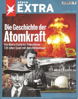 stern EXTRA: Die Geschichte der Atomkraft. Von Marie Curie bis Fukushima: 110 Jahre Spiel mit dem Höllenfeuer.