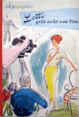 Drei Freundinnen aus Berlin: Lotti geht nicht zum Film / Als Mannequin auf Probe / Margot zwischen Licht und Schatten