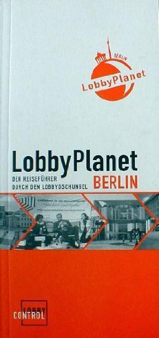 LobbyPlanet Berlin. Der Reiseführer duch den Lobbydschungel.