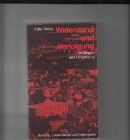 Widerstand und Verfolgung in Singen und Umgebung. Berichte, Lebensbilder und Dokumente