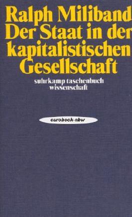 Der Staat in der kapitalistischen Gesellschaft. Eine Analyse des westlichen Machtsystems.