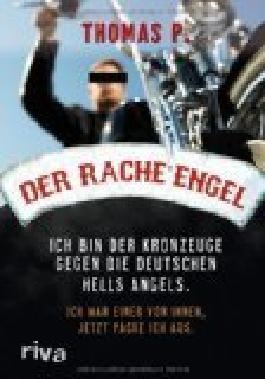 Der Rache-Engel : ich bin der Kronzeuge gegen die deutschen Hells Angels ; ich war einer von ihnen, jetzt packe ich aus. ; 9783868830903