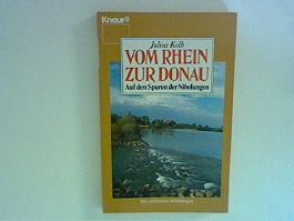 Julius Kolb: Vom Rhein zur Donau - Auf den Spuren der Nibelungen