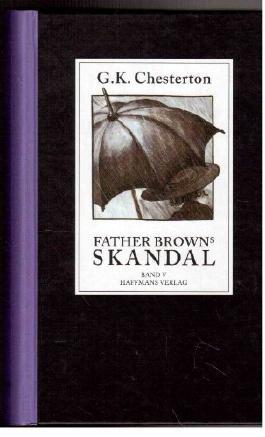 Alle Geschichten um Father Brown in fünf Bänden. Band V: Father Browns Skandal.