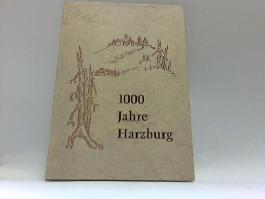 1000 Jahre Harzburg. Aus der Chronik einer kleinen Stadt.