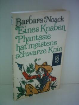 Barbara Noack: Eines Knaben Phantasie hat meistens schwarze Knie