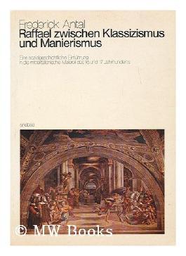 Raffael zwischen Klassizismus und Manierismus / Frederick Antal ; aus dem Englischen ubertragen von Karin Stempel
