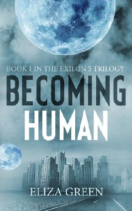 Becoming Human: A Dystopian Post Apocalyptic Novel (The Exilon 5 Trilogy Book 1)