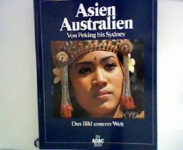 Asien, Australien : von Peking bis Sydney. [Textred.: Ulrike Bässler ...], Das Bild unserer Welt ; 2 Ein ADAC-Buch