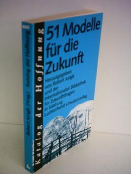 Robert Jungk: 51 Modelle für die Zukunft - Katalog der Hoffnung