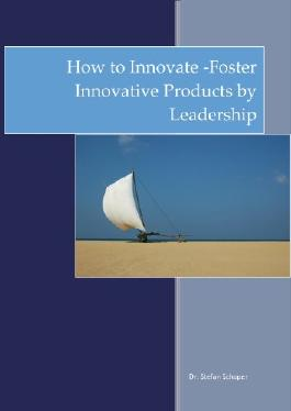 Foster Innovative Products by Leadership (How to Innovate Book 1)