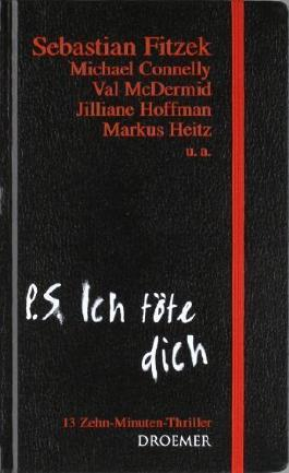 P. S. Ich töte dich: 13 Zehn-Minuten-Thriller von unbekannt Ausgabe (2010)