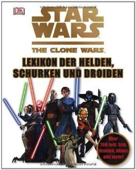STAR WARS The Clone Wars - Lexikon der Helden, Schurken und Droiden: Über 200 Jedi, Sith, Droiden, Aliens und mehr! von Dorling Kindersley Verlag Ausgabe (2012)