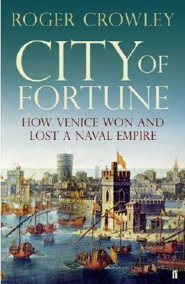 City of Fortune: How Venice Won and Lost a Naval Empire by Crowley, Roger [04 August 2011]