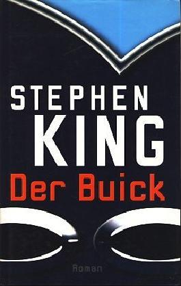 Der Buick Roman / Stephen King. Dt. von Jochen Schwarzer
