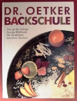 Dr. Oetker Backschule. Der große farbige Rezept-Bildband für modernes, kreatives Backen.