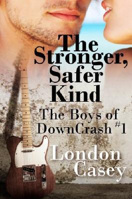 The Stronger, Safer Kind (The Boys of DownCrash #1) (A DownCrash Novel) (new adult romance)